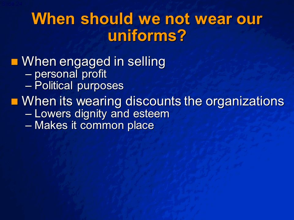 When should we not wear our uniforms