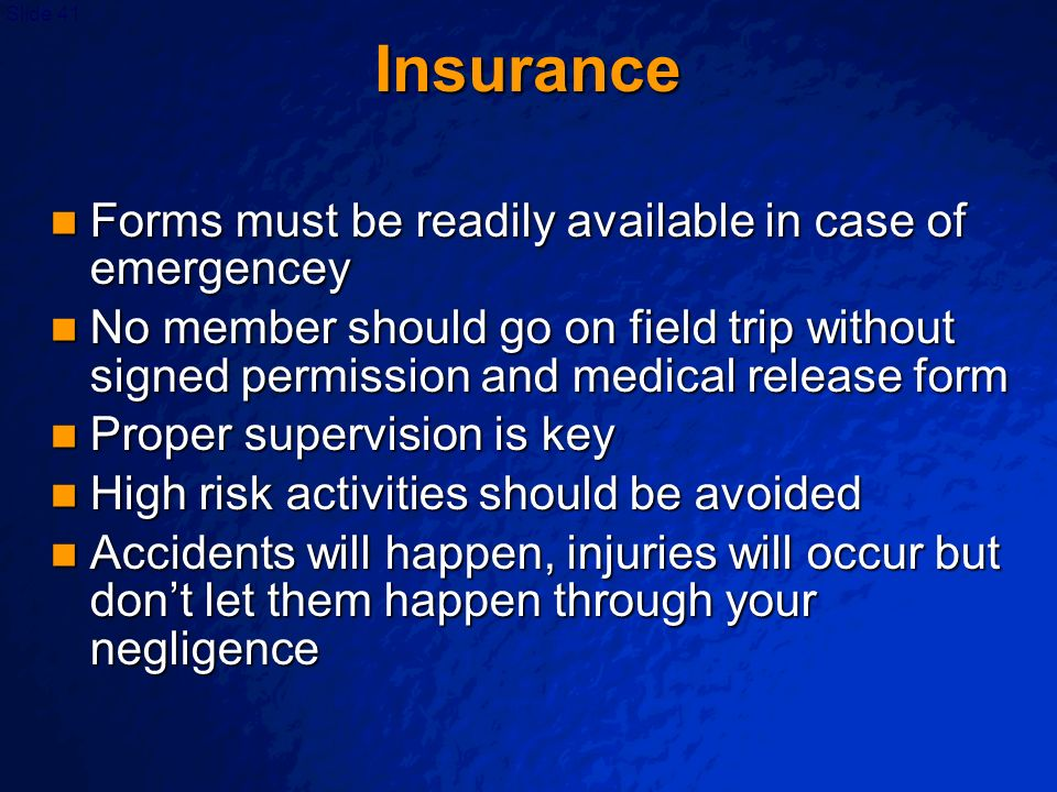Insurance Forms must be readily available in case of emergencey