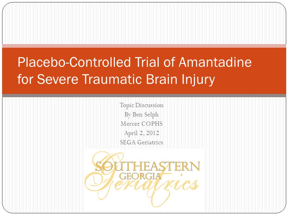 Placebo-Controlled Trial of Amantadine for Severe Traumatic Brain Injury