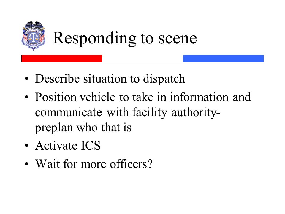 Responding to scene Describe situation to dispatch