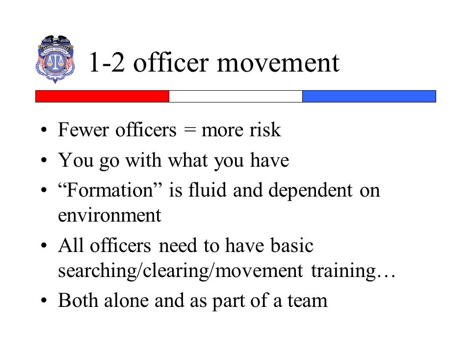 1-2 officer movement Fewer officers = more risk