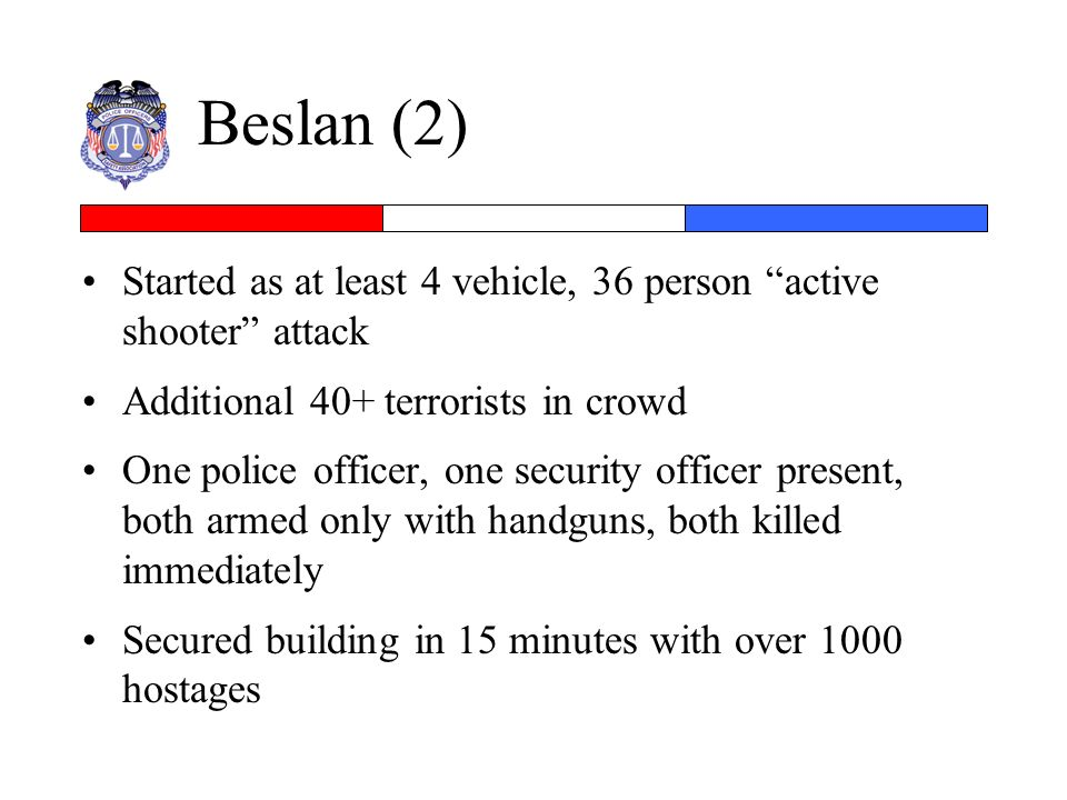 Beslan (2) Started as at least 4 vehicle, 36 person active shooter attack. Additional 40+ terrorists in crowd.