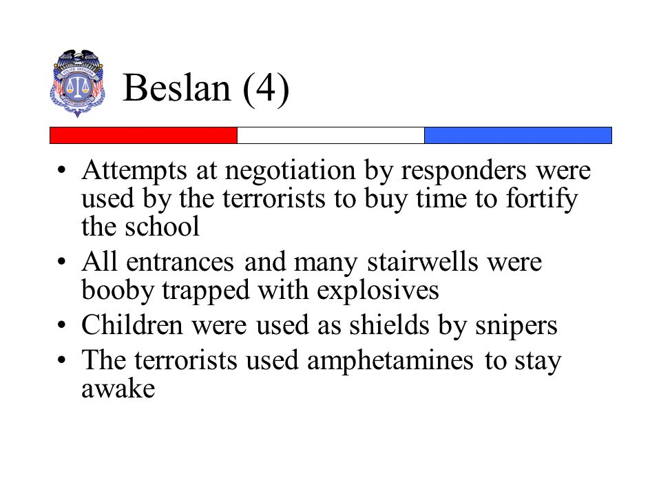 Beslan (4) Attempts at negotiation by responders were used by the terrorists to buy time to fortify the school.