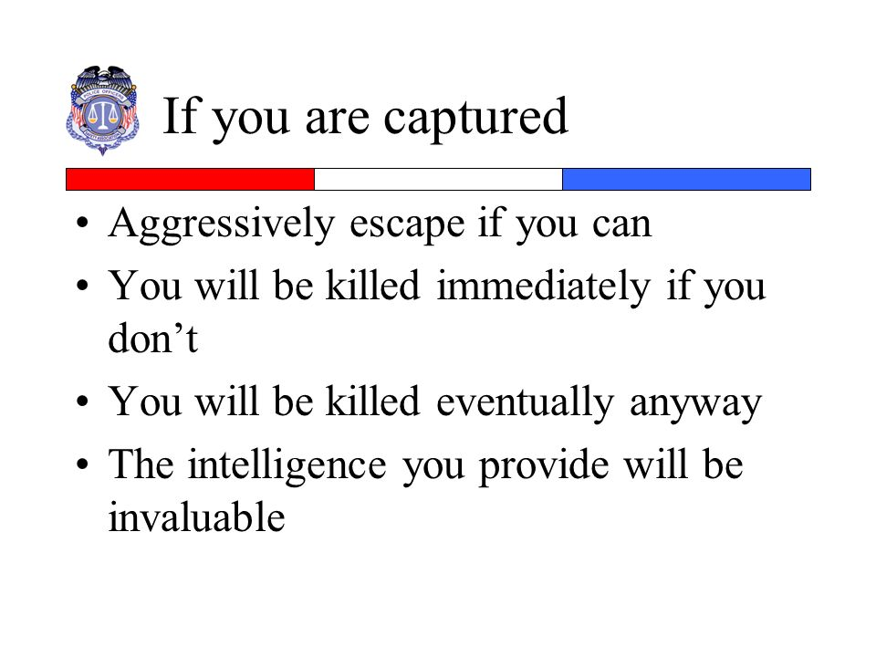 If you are captured Aggressively escape if you can