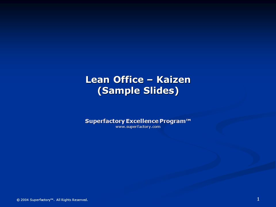 Lean Office – Kaizen (Sample Slides) Superfactory Excellence Program™ www.superfactory.com