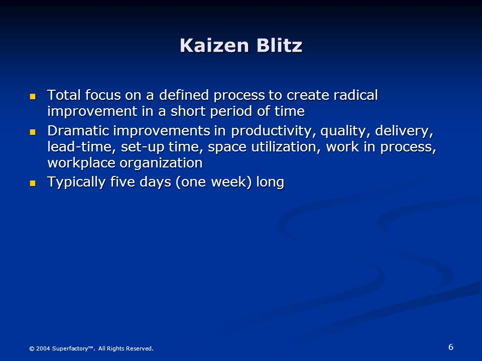 Kaizen Blitz Total focus on a defined process to create radical improvement in a short period of time.
