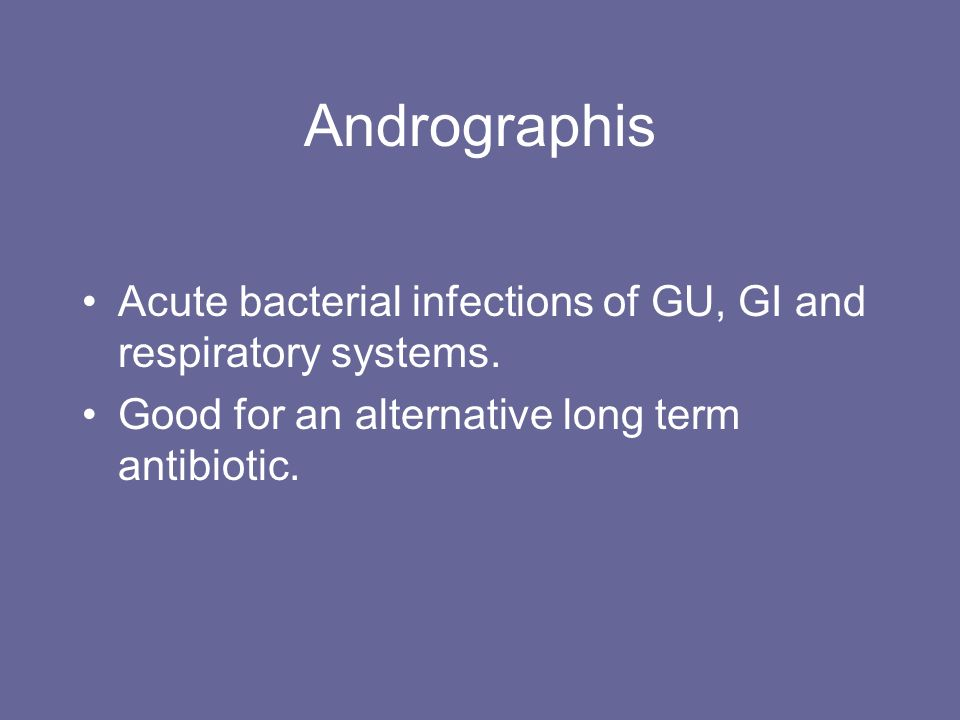 Andrographis Acute bacterial infections of GU, GI and respiratory systems.