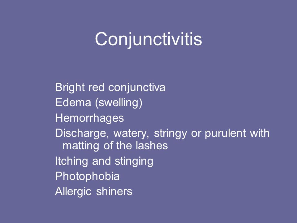 Conjunctivitis Bright red conjunctiva Edema (swelling) Hemorrhages