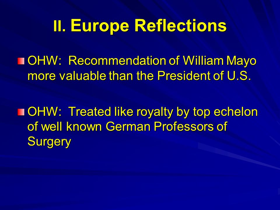 II. Europe Reflections OHW: Recommendation of William Mayo more valuable than the President of U.S.