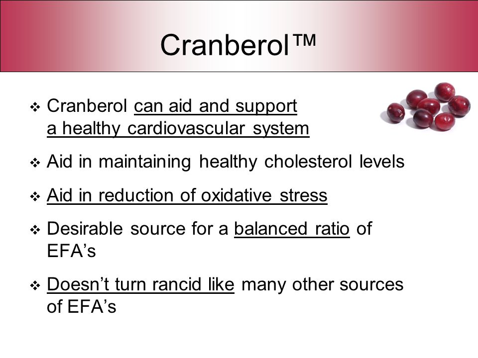 Cranberol™ Cranberol can aid and support a healthy cardiovascular system. Aid in maintaining healthy cholesterol levels.