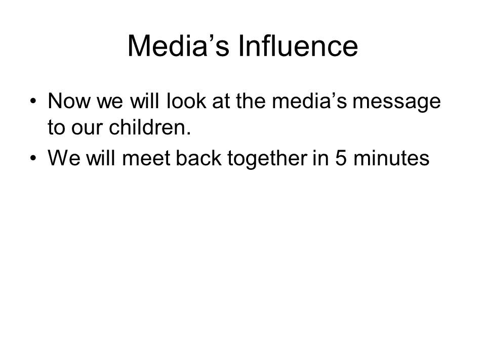 Media's Influence Now we will look at the media's message to our children.