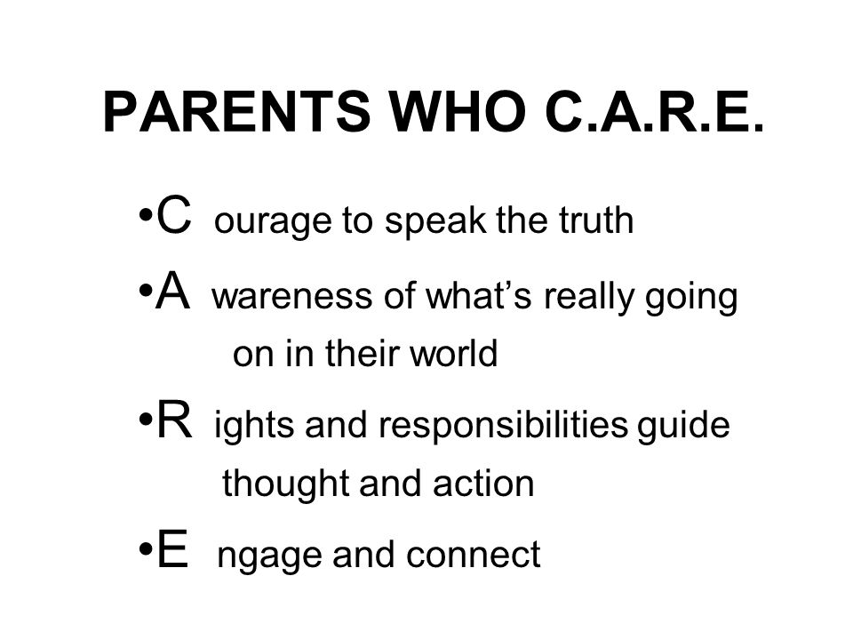 PARENTS WHO C.A.R.E. C ourage to speak the truth