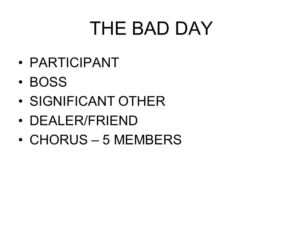 THE BAD DAY PARTICIPANT BOSS SIGNIFICANT OTHER DEALER/FRIEND