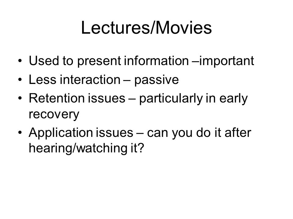 Lectures/Movies Used to present information –important