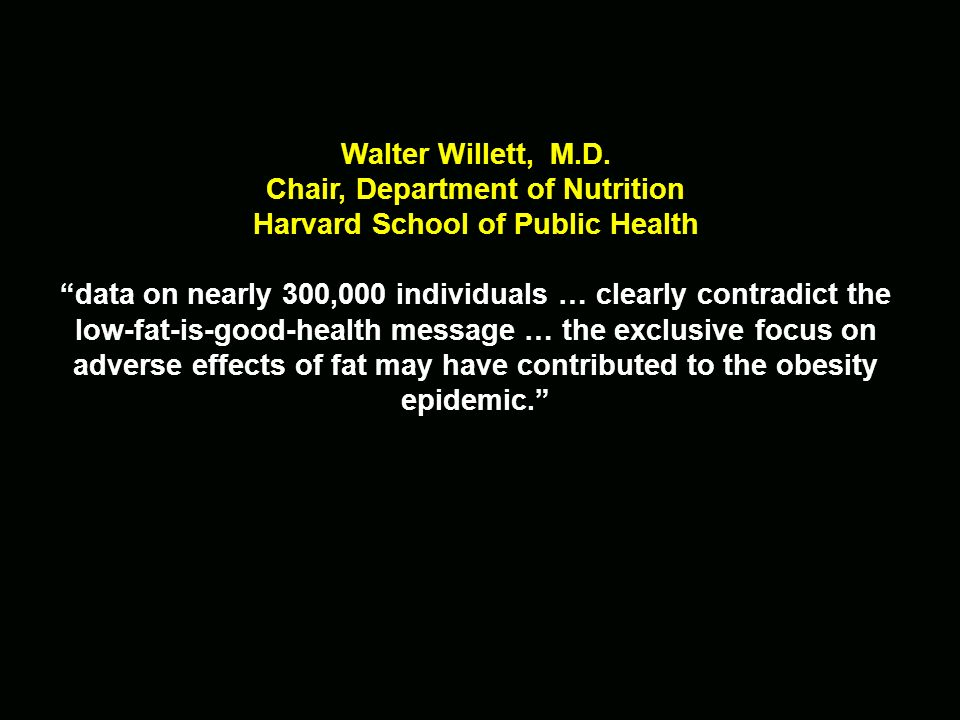 Chair, Department of Nutrition Harvard School of Public Health