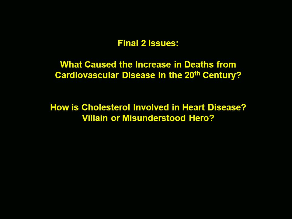 Final 2 Issues: What Caused the Increase in Deaths from Cardiovascular Disease in the 20th Century.