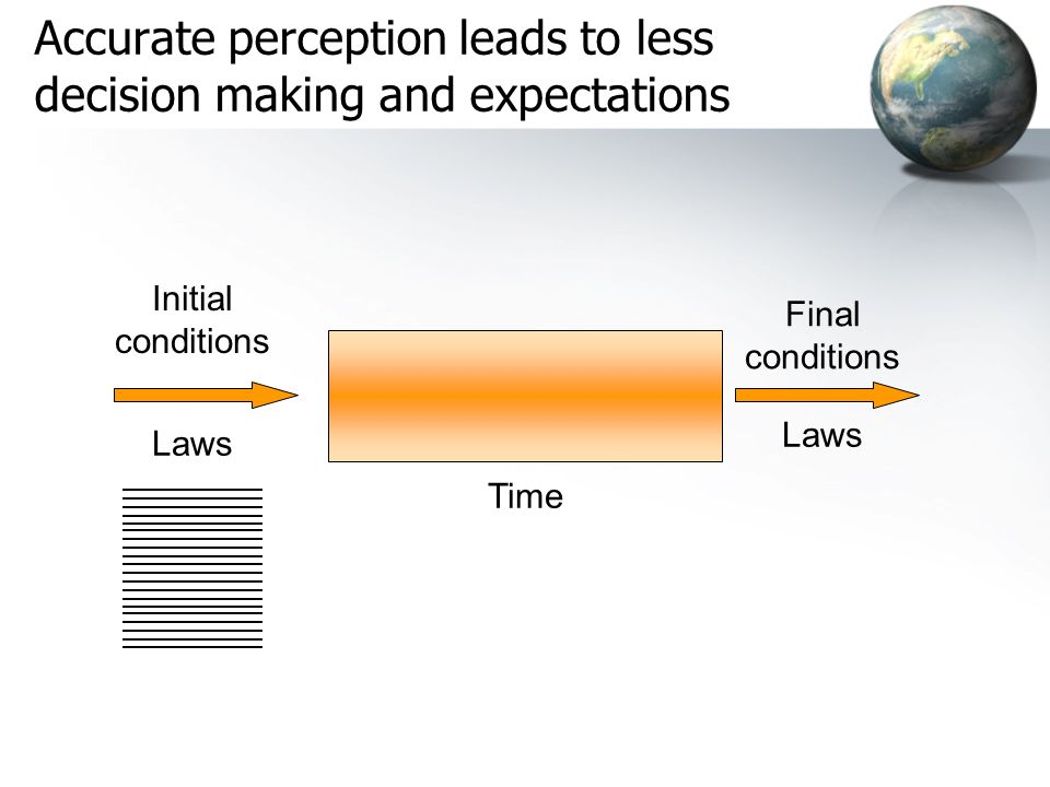 Accurate perception leads to less decision making and expectations