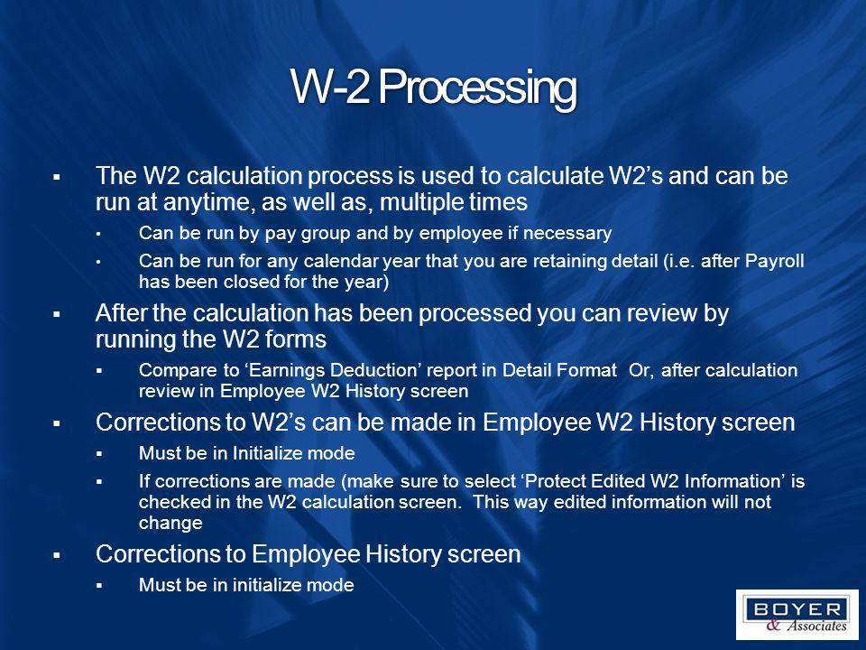 W-2 Processing The W2 calculation process is used to calculate W2's and can be run at anytime, as well as, multiple times.