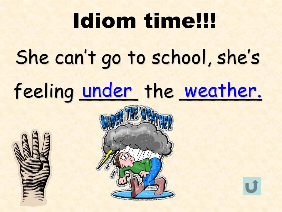 Idiom time!!! under She can't go to school, she's