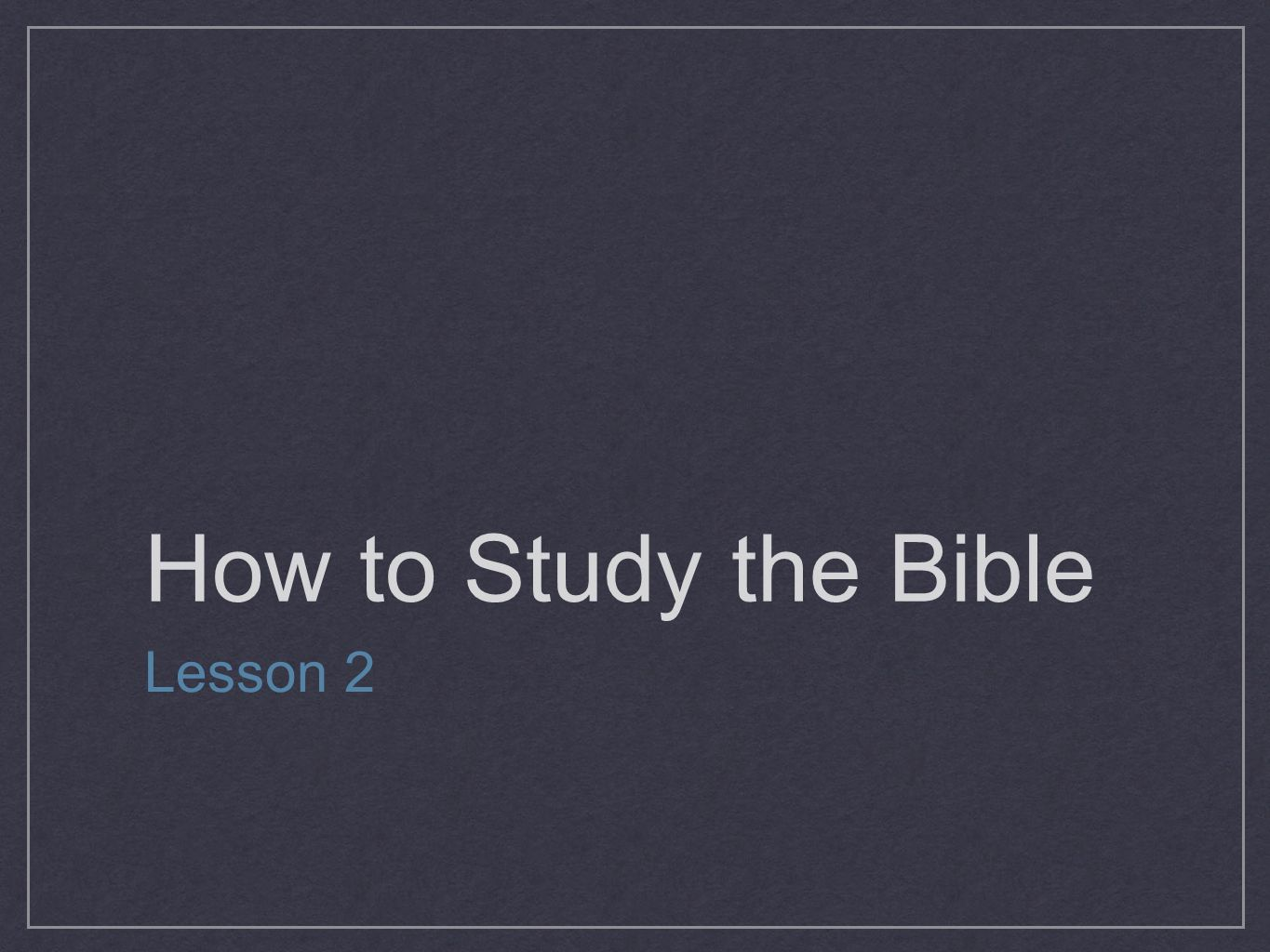 How to Study the Bible Lesson 2