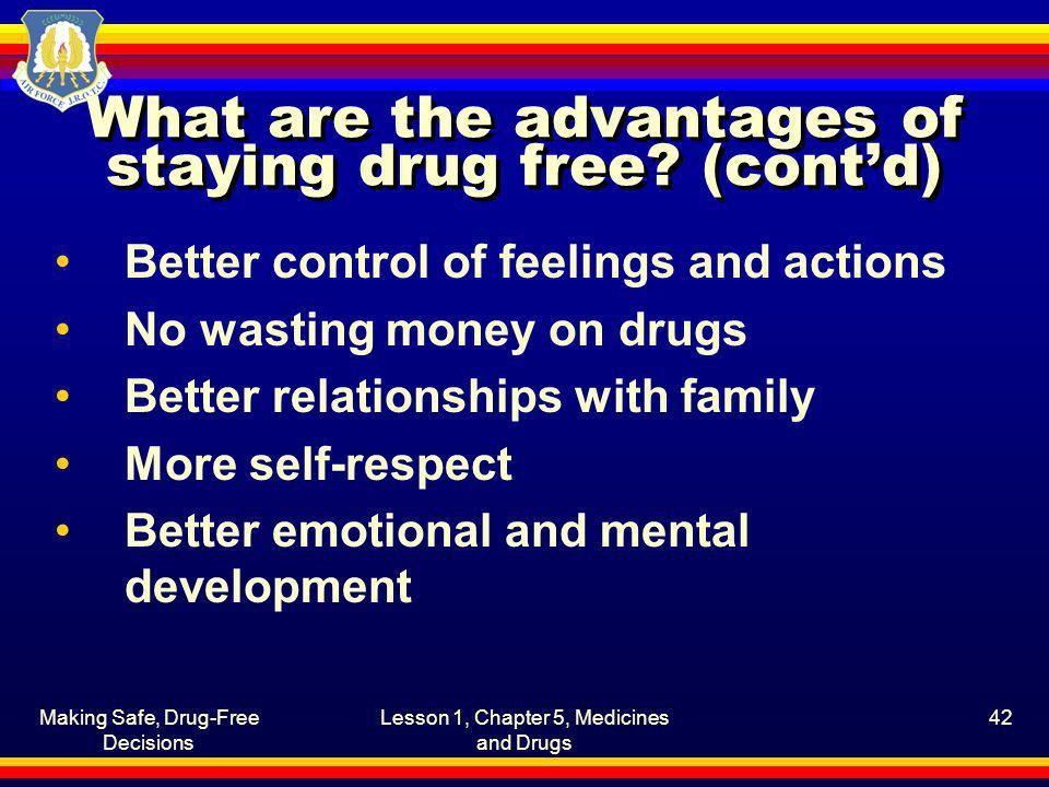 What are the advantages of staying drug free (cont'd)