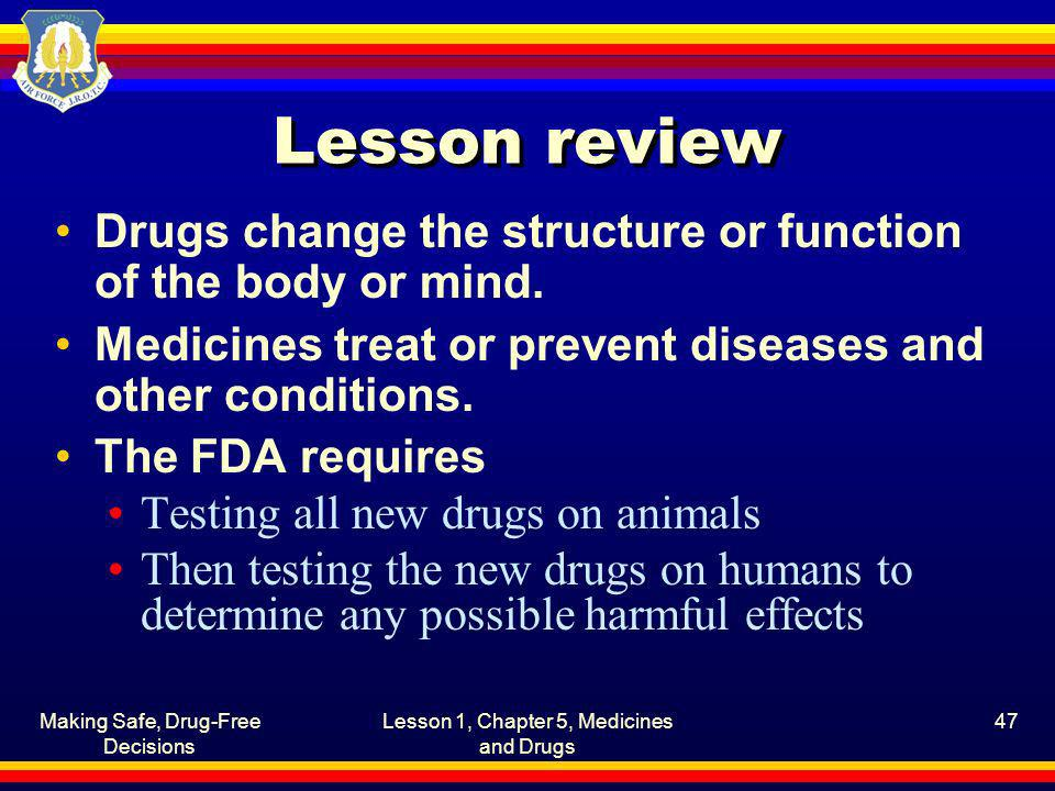 Lesson review Drugs change the structure or function of the body or mind. Medicines treat or prevent diseases and other conditions.