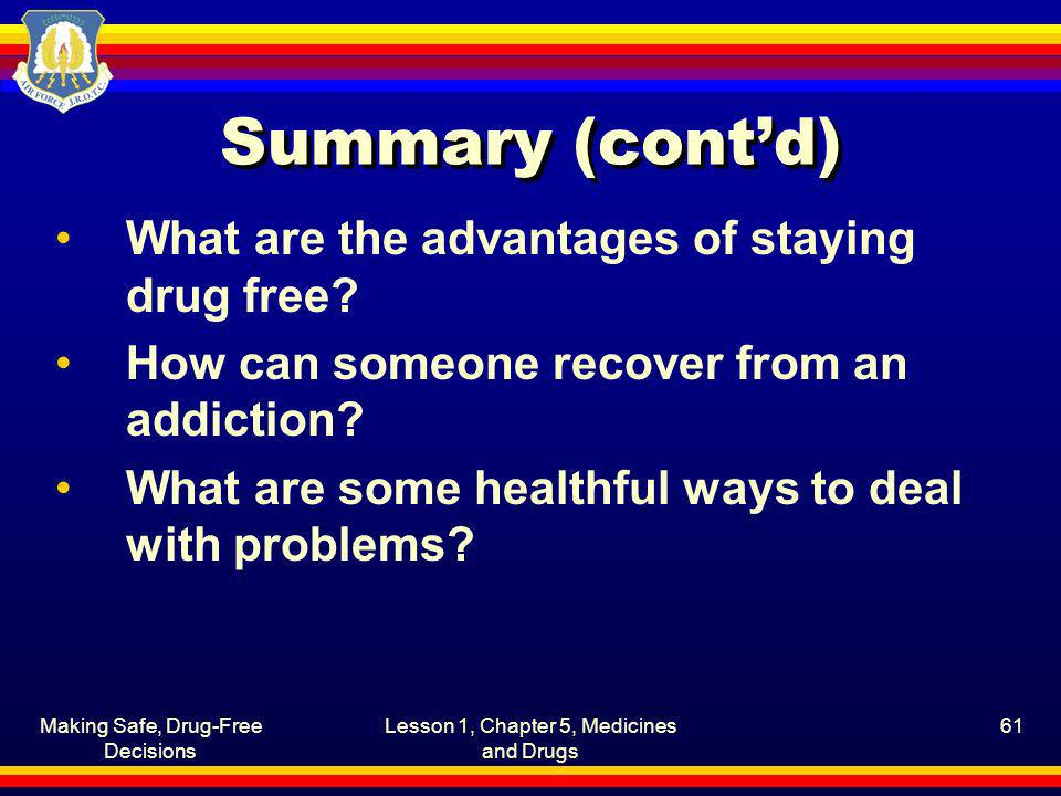 Summary (cont'd) What are the advantages of staying drug free