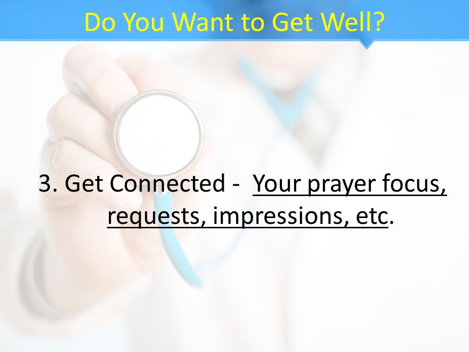 3. Get Connected - Your prayer focus, requests, impressions, etc.