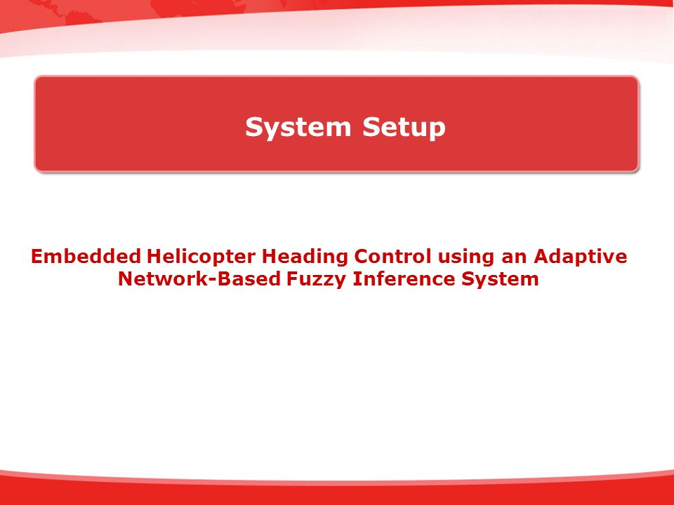 System Setup Embedded Helicopter Heading Control using an Adaptive Network-Based Fuzzy Inference System.