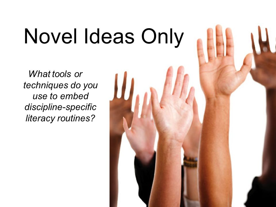 Novel Ideas Only What tools or techniques do you use to embed discipline-specific literacy routines
