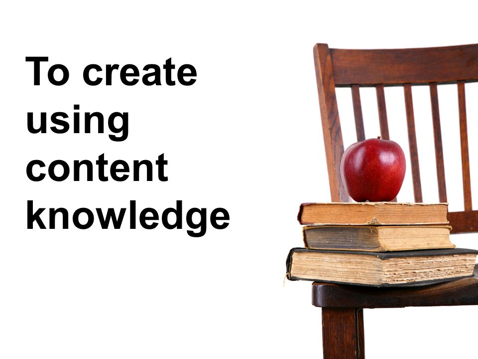 To create using content knowledge