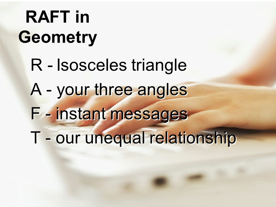 RAFT in Geometry R - Isosceles triangle. A - your three angles.