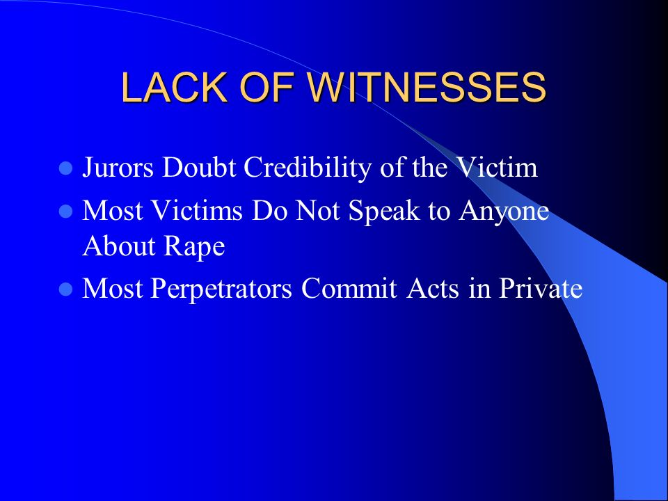 LACK OF WITNESSES Jurors Doubt Credibility of the Victim