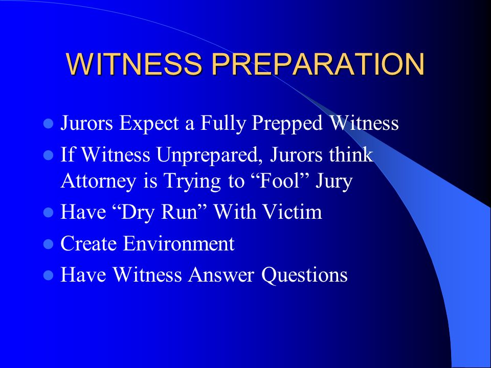 WITNESS PREPARATION Jurors Expect a Fully Prepped Witness