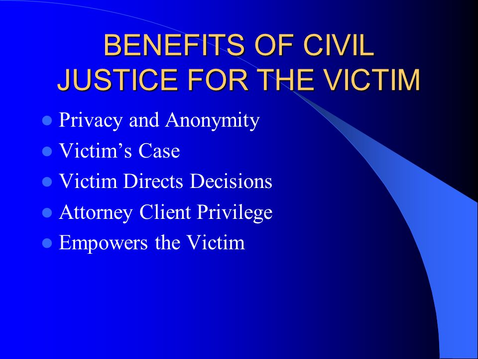 BENEFITS OF CIVIL JUSTICE FOR THE VICTIM