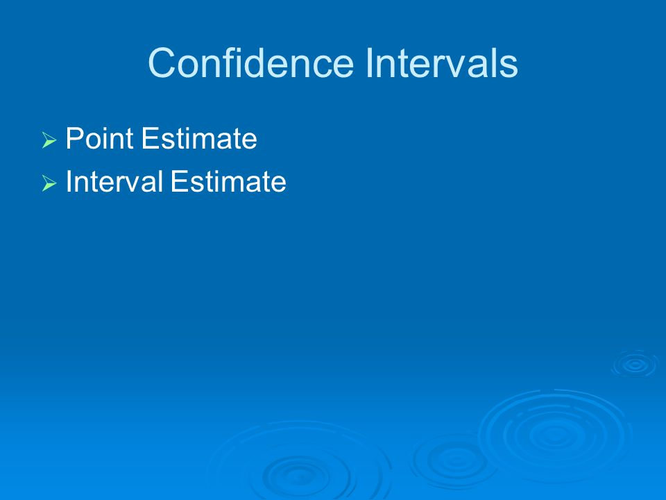 Confidence Intervals Point Estimate Interval Estimate