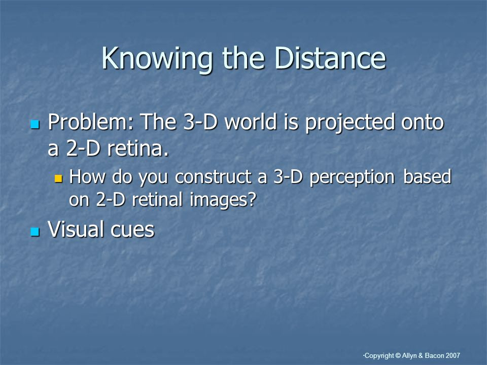 Knowing the Distance Problem: The 3-D world is projected onto a 2-D retina. How do you construct a 3-D perception based on 2-D retinal images