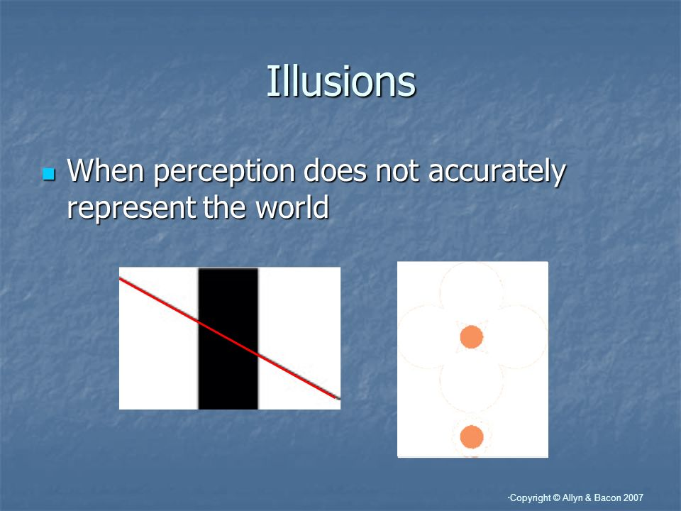 Illusions When perception does not accurately represent the world