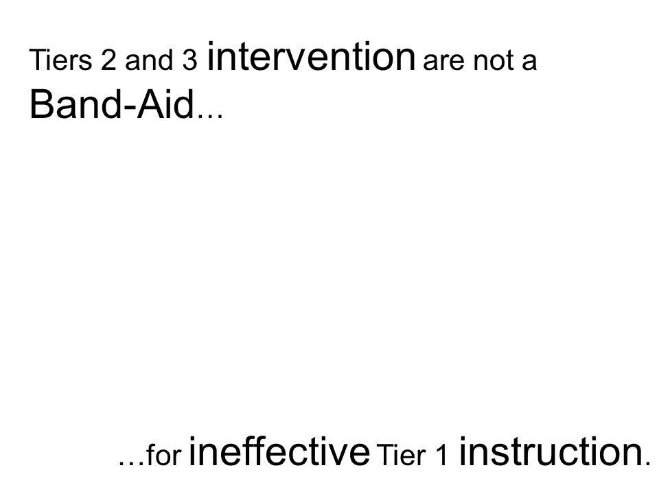 Band-Aid… Tiers 2 and 3 intervention are not a