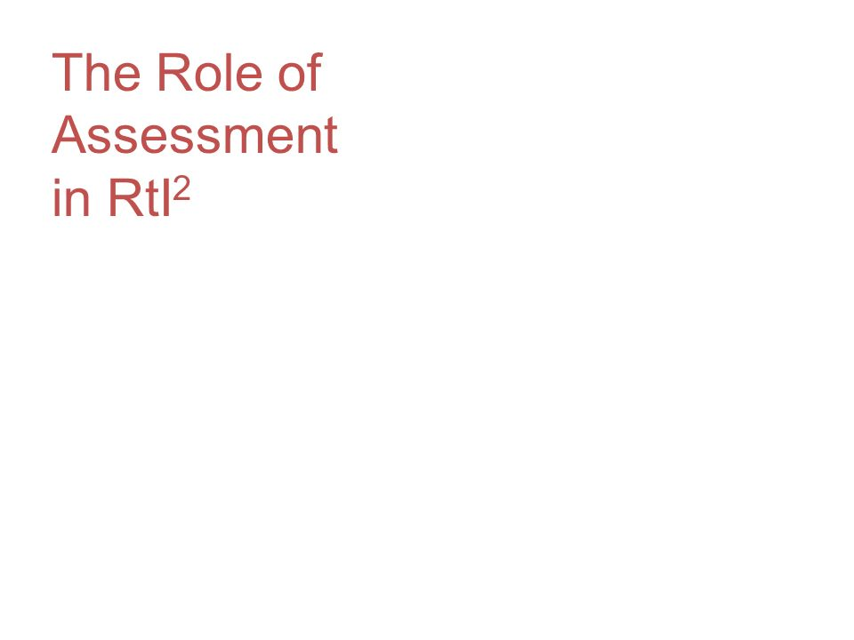 The Role of Assessment in RtI2