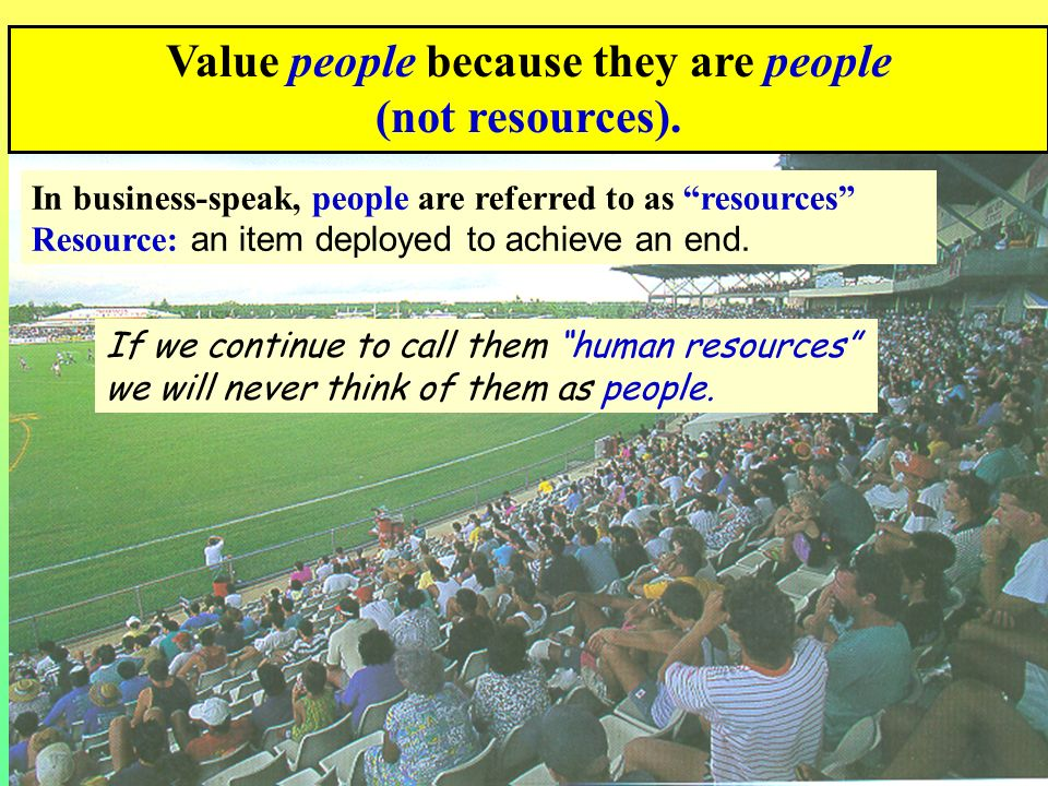 Value people because they are people