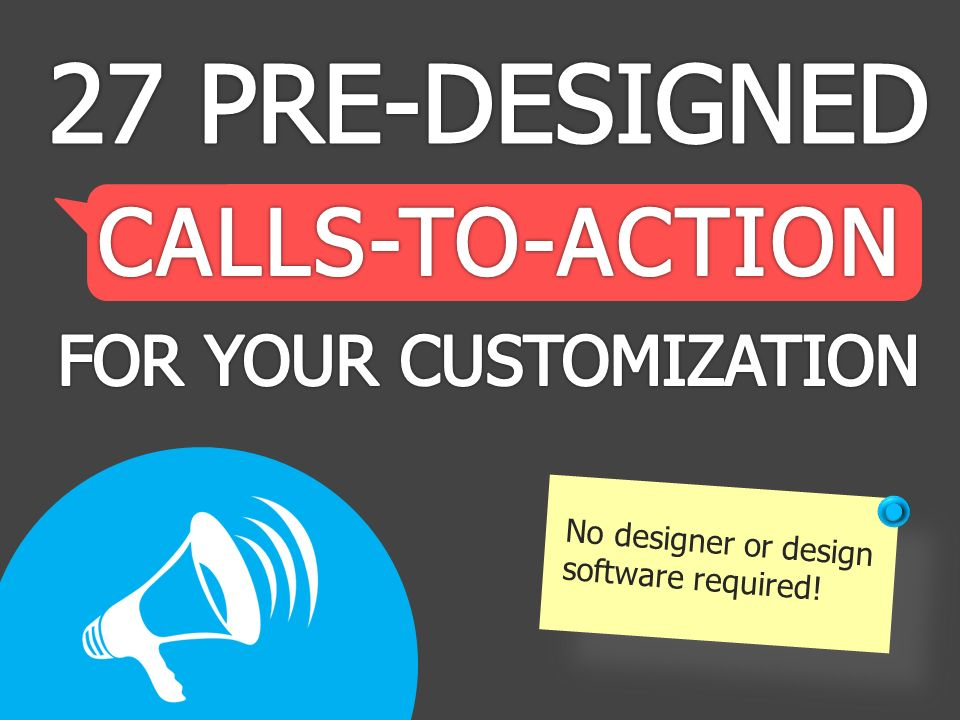 27 PRE-DESIGNED CALLS-TO-ACTION FOR YOUR CUSTOMIZATION