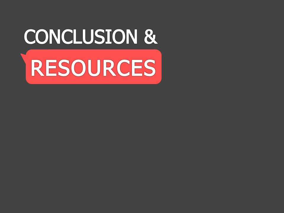 CONCLUSION & RESOURCES