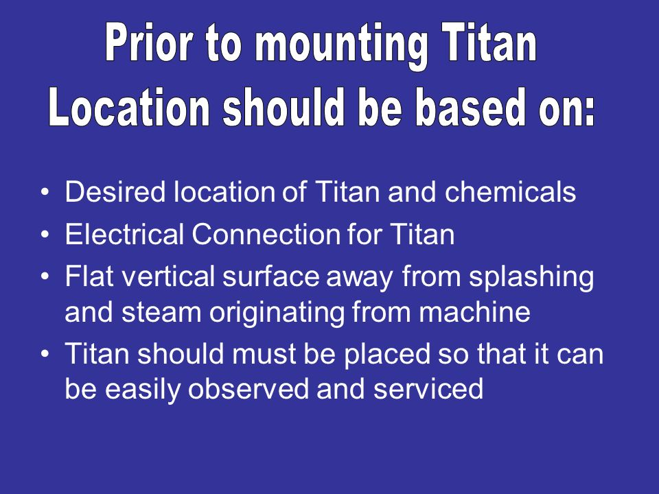 Prior to mounting Titan Location should be based on: