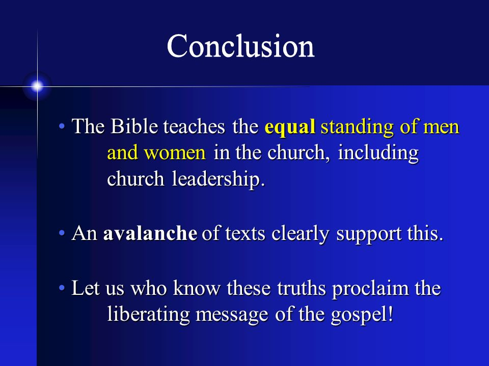 Conclusion The Bible teaches the equal standing of men and women in the church, including church leadership.