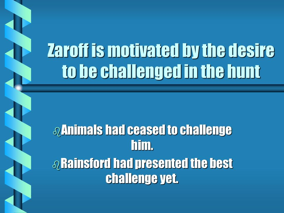 Zaroff is motivated by the desire to be challenged in the hunt