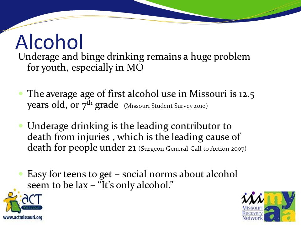 Alcohol Underage and binge drinking remains a huge problem for youth, especially in MO.
