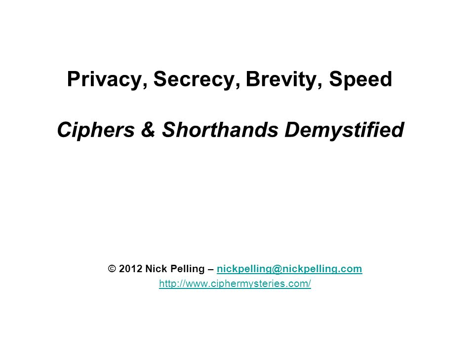 Privacy, Secrecy, Brevity, Speed Ciphers & Shorthands Demystified