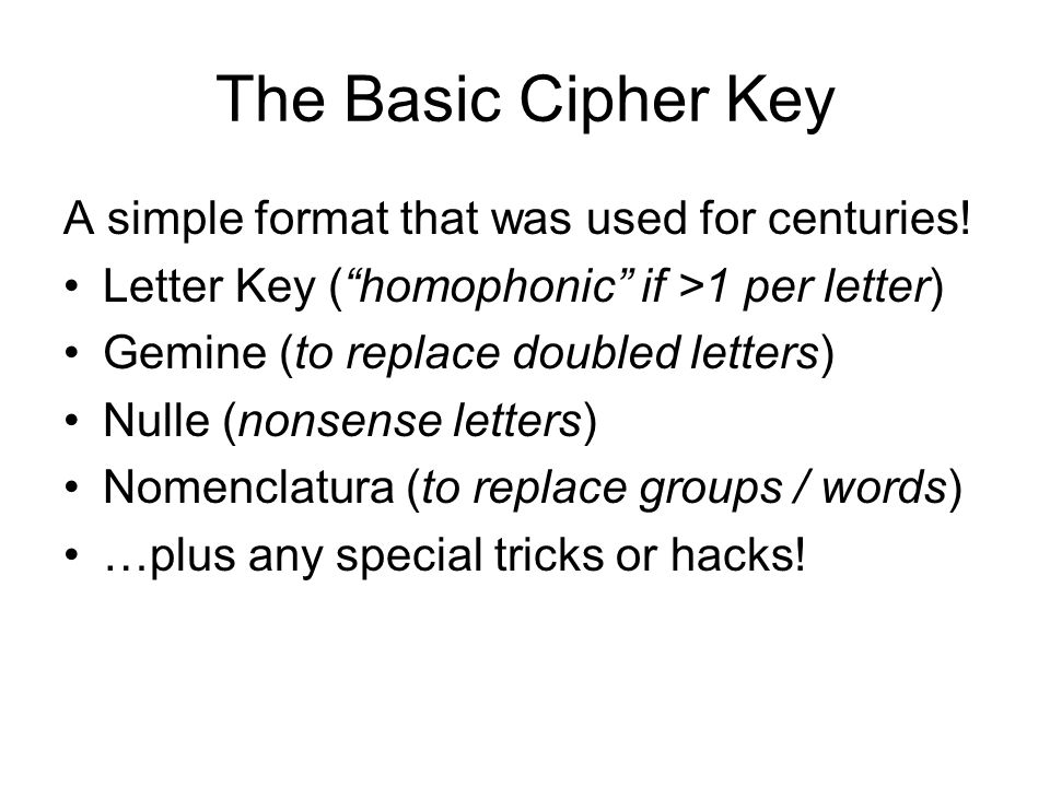 The Basic Cipher Key A simple format that was used for centuries!