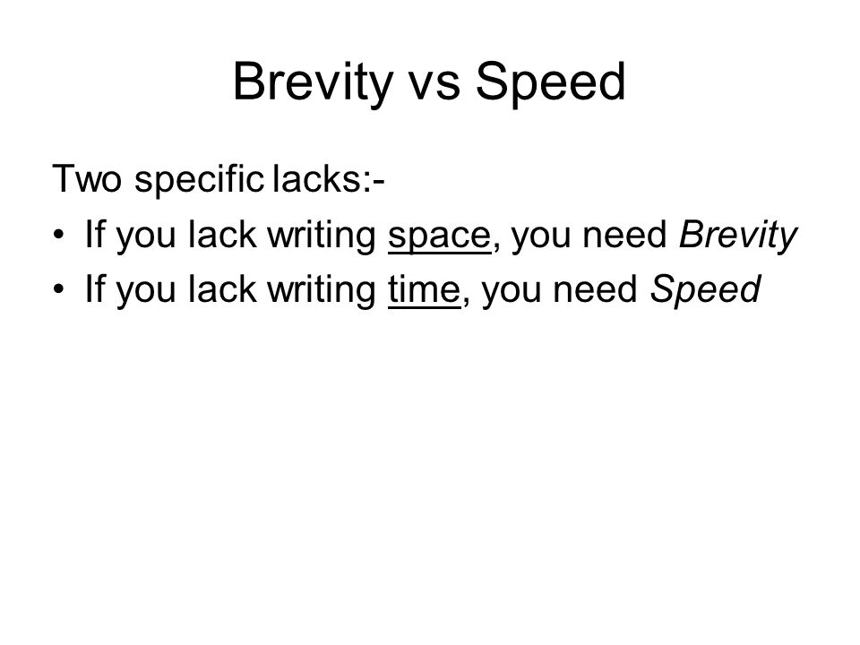 Brevity vs Speed Two specific lacks:-